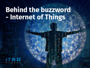 Behind the buzzword – Internet of Things
